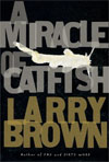 Review: <i>A Miracle of Catfish </i> by Larry Brown