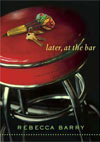 Review:  <i>Later, at the Bar</i> by Rebecca Barry