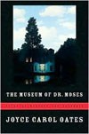 Review: <i>The Museum of Dr. Moses</i> by Joyce Carol Oates