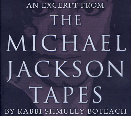 Excerpt: <i>The Michael Jackson Tapes</i> by Rabbi Shmuley Boteach