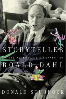 Biography <i>Storyteller:  The Authorized Biography of Roald Dahl</i> by Donald Sturrock