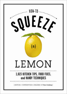 Holiday Gift Guide: <i>How to Squeeze a Lemon: 1,023 Kitchen Tips, Food Fixes, and Handy Techniques</i> by the editors of Fine Cooking