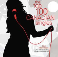 Holiday Gift Guide: <i>The Top 100 Canadian Singles</i> by Bob Mersereau