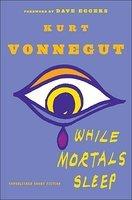 New Today: <i>While Mortals Sleep</i> by Kurt Vonnegut