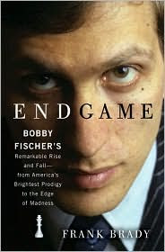 Biography: <i>Endgame: Bobby Fischer's Remarkable Rise and Fall</i> by Frank Brady
