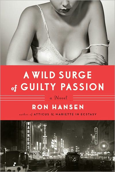 Pierce's Pick: <i>A Wild Surge of Guilty Passion</i> by Ron Hansen