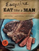 Cookbooks: <i>Esquire: Eat Like A Man</i> edited by Ryan D'Agostino