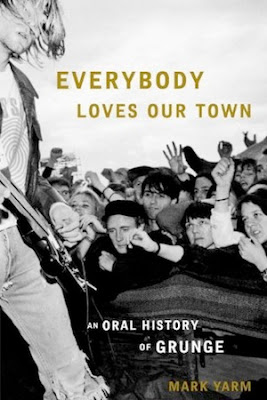 Art &#038; Culture: <i>Everybody Loves Our Town: An Oral History of Grunge</i> by Mark Yarm