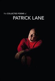 Holiday Gift Guide: <i>The Collected Poems of Patrick Lane</i> by Patrick Lane