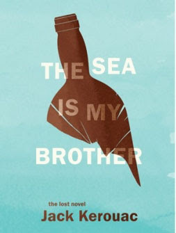Fiction: <i>The Sea Is My Brother</i> by Jack Kerouac