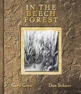 Children's Books: <i>In the Beech Forest</i> by Gary Crew, illustrated by Den Scheer
