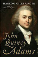 Biography: <i>John Quincy Adams</i> by Harlow Giles Unger