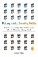 Non-Fiction: Making Habits, Breaking Habits: Why We Do Things, Why We Don't, and How to Make Any Change Stick by Jeremy Dean