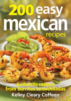 Cookbooks: 200 Easy Mexican Recipes by Kelley Cleary Coffeen