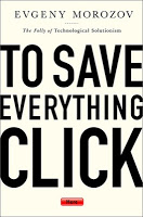 Non-Fiction: To Save Everything, Click Here by Evgeny Morozov