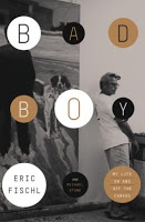 Biography: Bad Boy: My Life On and Off the Canvas by Eric Fischl