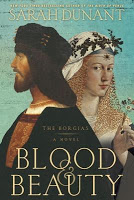 New Today: Blood & Beauty: The Borgias by Sarah Dunant