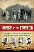 Non-Fiction: Women of the Frontier: Sixteen Tales of Trailblazing Homesteaders, Entrepreneurs, and Rabble-Rousers by Brandon Marie Miller