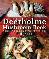 Cookbooks: The Deerholme Mushroom Book from Foraging to Feasting by Bill Jones