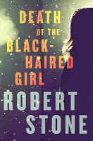 Fiction: <i>Death of the Black-Haired Girl</i> <br>by Robert Stone