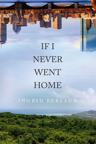 This Just In…  If I Never Went Home by Ingrid Persaud