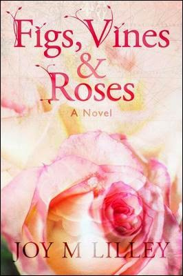 This Just In… Figs, Vines and Roses by Joy M. Lilley