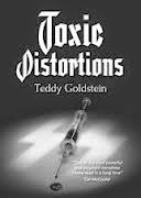 This Just In… Toxic Distortions by Teddy Goldstein