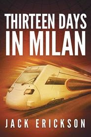 This Just In… Thirteen Days in Milan by Jack Erickson