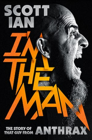 New This Week: I'm the Man: The Story of that Guy From Anthrax by Scott Ian