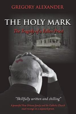 This Just In… The Holy Mark: The Tragedy of a Fallen Priest by Gregory Alexander