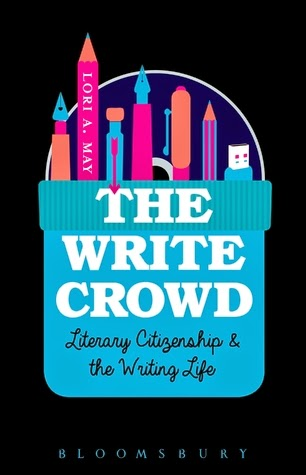 This Just In… The Write Crowd: Literary Citizenship & The Writing Life by Lori A. May