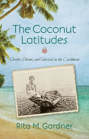 This Just In…  The Coconut Latitudes: Secrets, Storms and Survival in the Caribbean by Rita M. Gardner