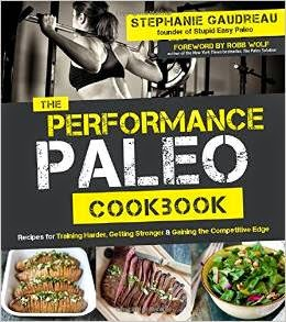 The Performance Paleo Cookbook: Recipes for Training Harder, Getting Stronger and Gaining the Competitive Edge by Stephanie Gaudreau
