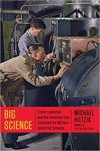 Biography: <i>Big Science: Ernest Lawrence and the Invention That Launched the Military-Industrial Complex </i>&nbsp;  by Michael Hiltzik