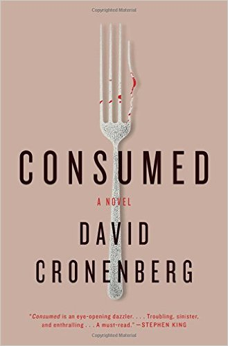 New in Paperback: <i>Consumed</i>&nbsp; by David Cronenberg