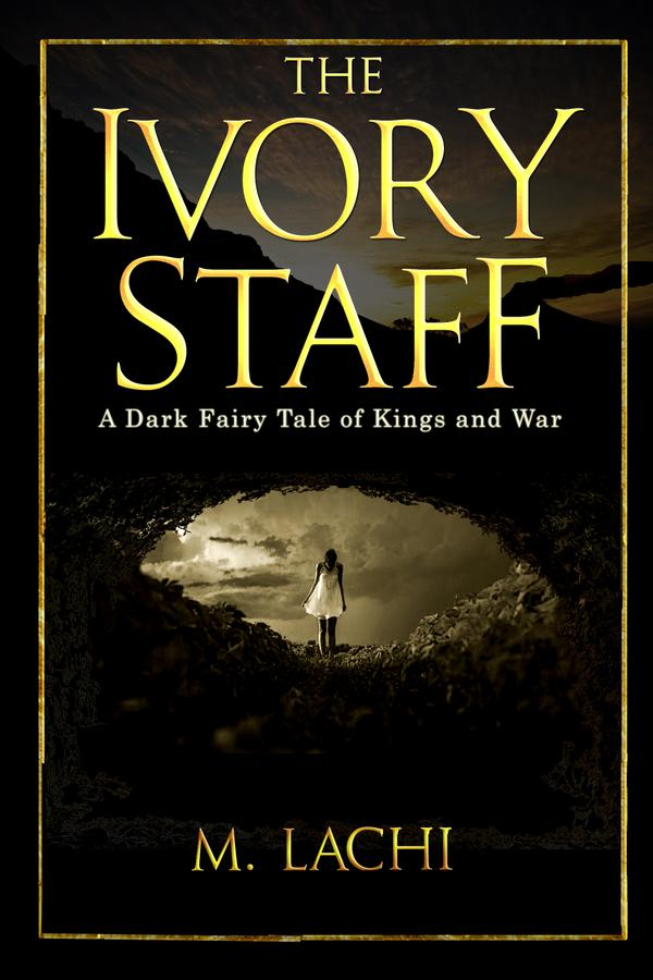 This Just In… <i>The Ivory Staff: A Dark Fairy Tale<br> of Kings and War</i>&nbsp; by M. Lachi