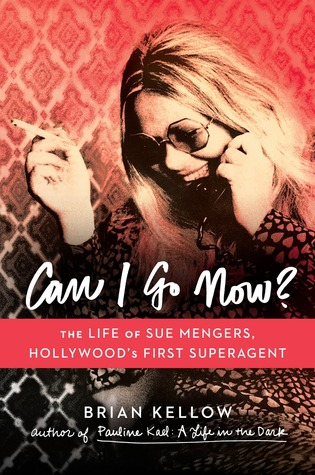 Non-Fiction: <i>Can I Go Now?: The Life of Sue Mengers, Hollywood's First Superagent</i> <br>by Brian Kellow