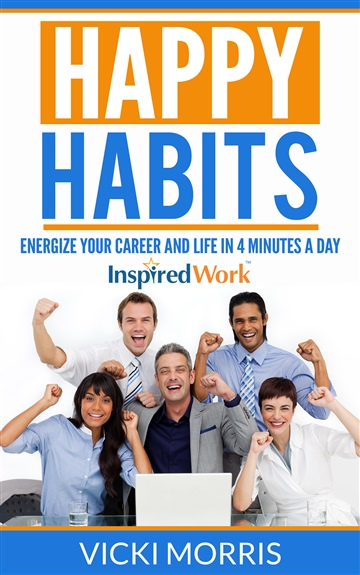 This Just In… <i>Happy Habits: Energize Your Career and Life in 4 Minutes a Day</i>&nbsp; by Vicki Morris