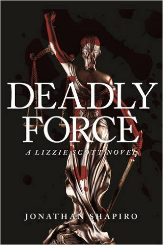 This Just In… <i>Deadly Force: A Lizzie Scott Novel</i>&nbsp; by Jonathan Shapiro