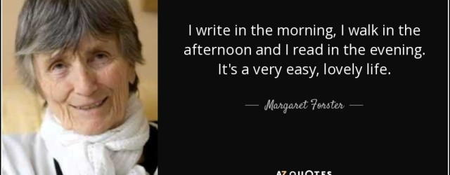 quote-i-write-in-the-morning-i-walk-in-the-afternoon-and-i-read-in-the-evening-it-s-a-very-margaret-forster-58-70-13
