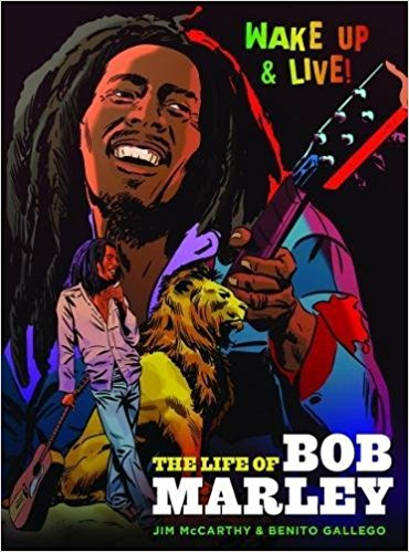 Review: Wake Up and Live: The Life of Bob Marley by Jim McCarthy and Benito Gallego