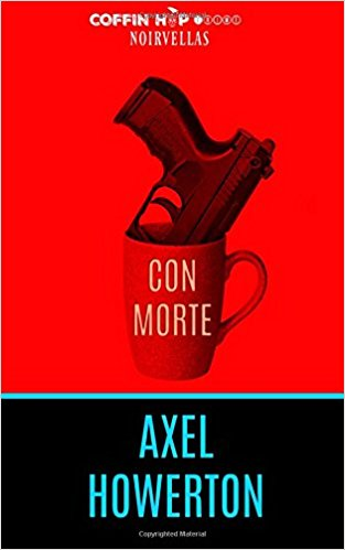 This Just In… <i>Con Morte</i>&nbsp; by Axel Howerton