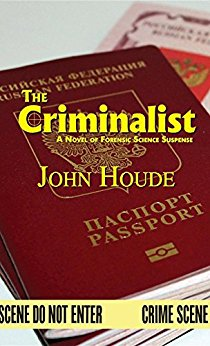This Just In… <i>The Criminalist: A Novel of Forensic Science Suspense</i><br> by John Houde