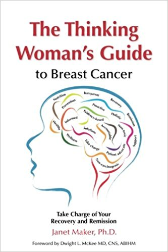 This Just In… The Thinking Woman's Guide to Breast Cancer: Take Charge of Your Recovery and Remission  by Janet Maker, Ph.D.