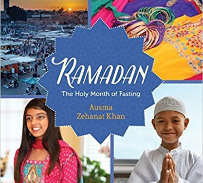 Children's Books: <i>Ramadan: The Holy Month of Fasting</i> by Ausma Zehanat Khan
