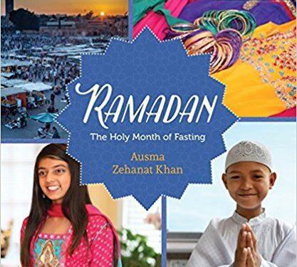 Children's Books: <i>Ramadan: The Holy Month of Fasting</i> by Ausma Zehanat Khan