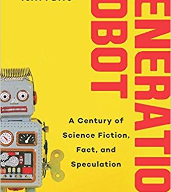 Art &#038; Culture: <i>Generation Robot: A Century of Science Fiction, Fact, and Speculation</i> by Terri Favro