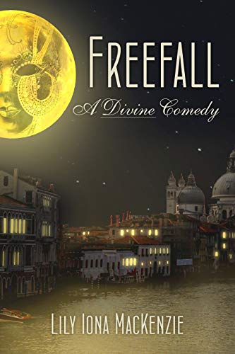This Just In… Freefall: A Divine Comedy  by Lily Iona MacKenzie