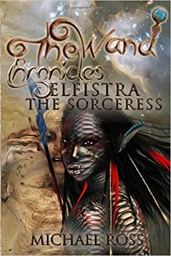 This Just In… Elfistra the Sorceress  (The Wand Chronicles) by Michael Ross