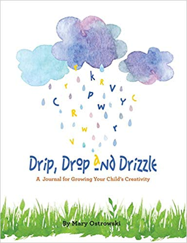 Drip, Drop and Drizzle: A Journal for Growing Your Child's Creativity by Mary Ostrowski